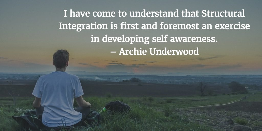 I have come to understand that Structural Integration is first and foremost an exercise in developing self awareness.